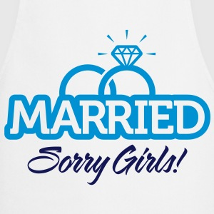 Married. Sorry Girls!  Aprons - Cooking Apron