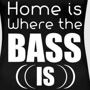 home is bass - Vrouwen Premium T-shirt