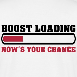Boost Loading Nows Your Chance T-Shirts - Männer T-Shirt