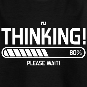 i'm Thinking! Please Wait! T-Shirts - Teenager T-Shirt
