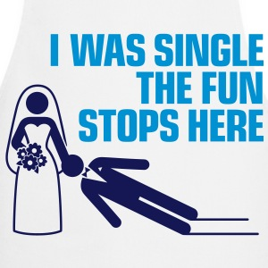 Once I was single. Now the fun stops.  Aprons - Cooking Apron