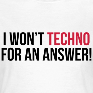 Techno For An Answer  T-shirts - Vrouwen T-shirt