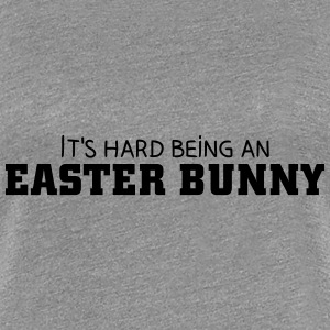 It's hard being an Easter Bunny T-shirts - Premium-T-shirt dam