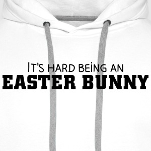 It's hard being an Easter Bunny Sweat-shirts - Sweat-shirt à capuche Premium pour hommes
