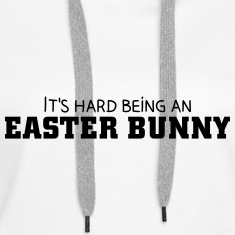 It's hard being an Easter Bunny Sweatshirts
