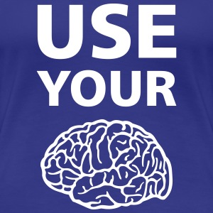 Use Your Brain - Drôle / Slogan / Tee shirts - T-shirt Premium Femme