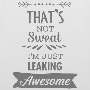 That's Not Sweat - I'm Leaking Awesome Bags & Backpacks - Tote Bag