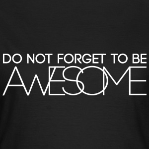 Do not forget to be Awesome T-Shirts - Frauen T-Shirt
