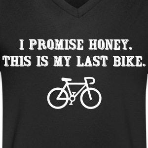 I promise honey. This is my last bike Magliette - Maglietta da uomo con scollo a V