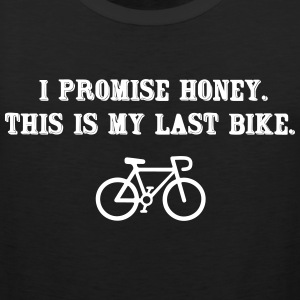 I promise honey. This is my last bike Tankkitoppi - Miesten premium hihaton paita
