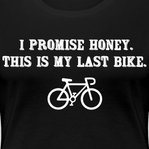 I promise honey. This is my last bike Koszulki - Koszulka damska Premium