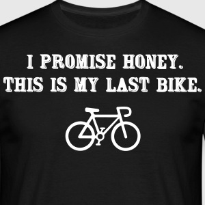 I promise honey. This is my last bike T-shirts - Mannen T-shirt
