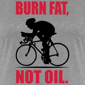 Burn fat, not oil T-Shirts - Frauen Premium T-Shirt