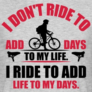 I ride to add life to my days T-shirts - T-shirt herr