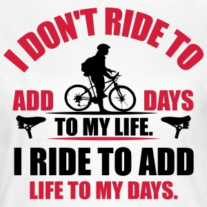 I ride to add life to my days T-shirts - T-shirt dam