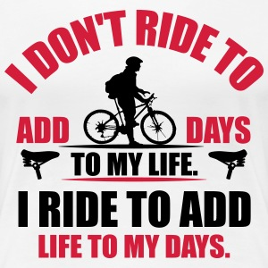 I ride to add life to my days T-shirts - Vrouwen Premium T-shirt