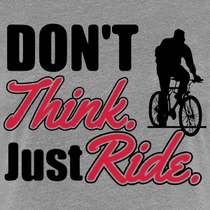 Don't think. Just ride T-Shirts - Women's Premium T-Shirt