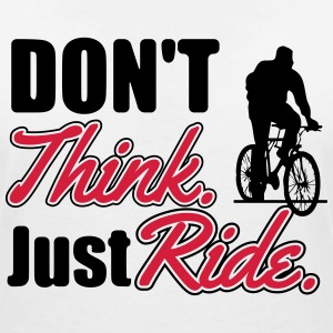 Don't think. Just ride T-Shirts - Frauen T-Shirt mit V-Ausschnitt