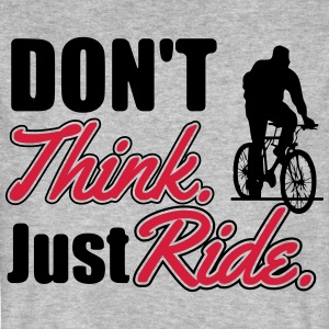 Don't think. Just ride T-Shirts - Männer Bio-T-Shirt