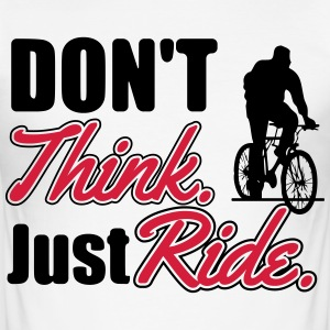 Don't think. Just ride T-Shirts - Men's Slim Fit T-Shirt