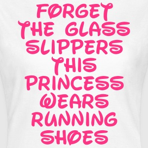 Forget The Glass Slippers  T-shirts - Vrouwen T-shirt