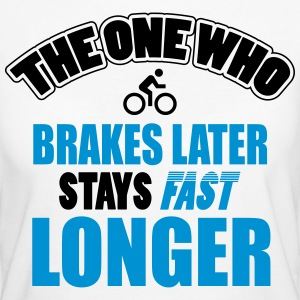 The one who brakes later, stays fast longer T-Shirts - Frauen Bio-T-Shirt