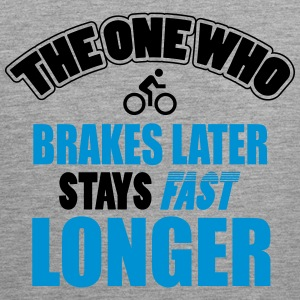 The one who brakes later, stays fast longer Canotte - Canotta premium da uomo