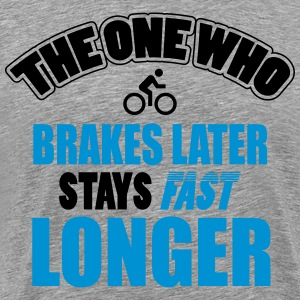The one who brakes later, stays fast longer Camisetas - Camiseta premium hombre