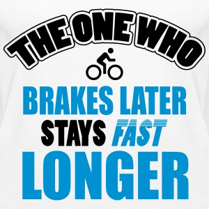 The one who brakes later, stays fast longer Top - Canotta premium da donna