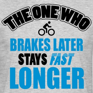 The one who brakes later, stays fast longer T-shirts - Mannen T-shirt