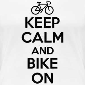 Keep calm and bike on T-skjorter - Premium T-skjorte for kvinner