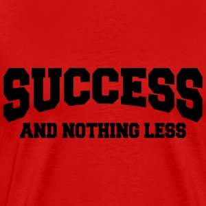 Success and nothing less T-Shirts - Men's Premium T-Shirt
