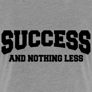 Success and nothing less T-Shirts - Women's Premium T-Shirt