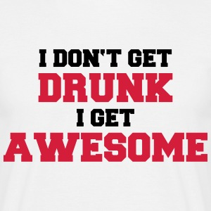 I don't get drunk, I get awesome T-Shirts - Männer T-Shirt
