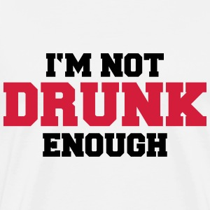 I'm not drunk enough T-Shirts - Men's Premium T-Shirt