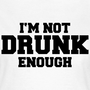 I'm not drunk enough T-Shirts - Women's T-Shirt