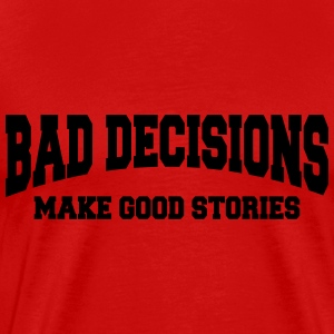 Bad decisions make good stories T-Shirts - Men's Premium T-Shirt