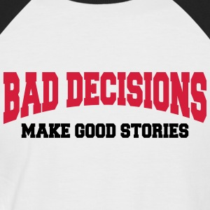 Bad decisions make good stories Tee shirts - T-shirt baseball manches courtes Homme