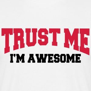 Trust me - I'm awesome T-shirts - Mannen T-shirt