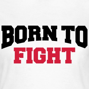 Born to fight T-shirts - Dame-T-shirt