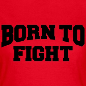 Born to fight T-Shirts - Women's T-Shirt