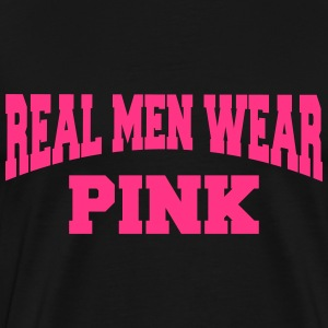 Real men wear pink T-Shirts - Männer Premium T-Shirt