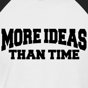 More ideas than time T-Shirts - Men's Baseball T-Shirt