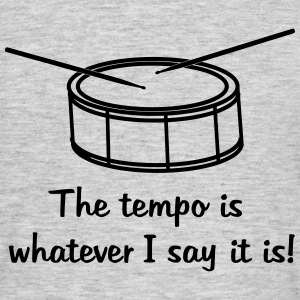 The tempo is whatever I say it is - Männer T-Shirt