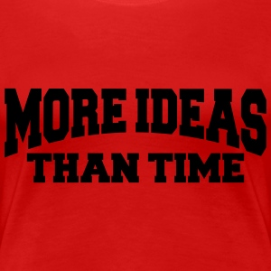 More ideas than time T-skjorter - Premium T-skjorte for kvinner
