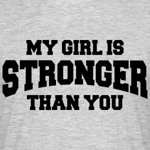 My girl is stronger than you Magliette - Maglietta da uomo