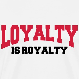 Loyalty is royalty T-shirts - Mannen Premium T-shirt