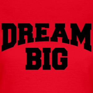 Dream big Tee shirts - T-shirt Femme