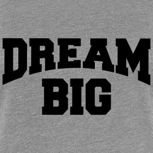 Dream big T-shirts - Premium-T-shirt dam