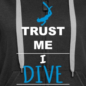 Trust me I Dive Hoodies & Sweatshirts - Women's Premium Hooded Jacket